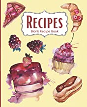 Recipes: Blank Dessert Recipe Book to Write Your Own Recipes In