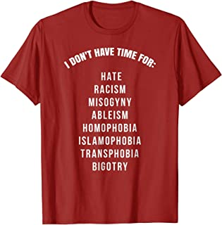 I don't have time for hate, racism, bigotry... Shirt