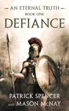 Defiance: A tale of the Spartans and the Battle of Thermopylae (Eternal Truth)