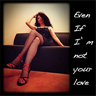 Even if I'm not your love