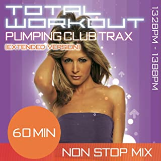 Total Workout Pumping Club Trax (Extended Version) 60 Minute Non Stop Fitness Music Mix. 132bpm - 138bpm For Aerobics, Advanced Step, Jogging, Studio Cycle, Combat, Bodypump & General Fitness (Continuous Mix)
