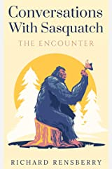 Conversations With Sasquatch: How do the Sasquatch live virtually undetected amongst the human race? (Conversations With Sasquatch series Book 1) Kindle Edition
