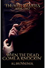When the Dead Come A Knockin' (The Veil Diaries Book 2) Kindle Edition