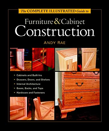 Complete Illustrated Guide to Furniture and Cabinet Construc
