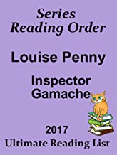 LOUISE PENNY READING LIST WITH SUMMARIES AND CHECKLIST : INCLUDES SUMMARIES FOR INSPECTOR GAMACHE SERIES UPDATED IN 2017 (Ultimate Reading List Book 10)