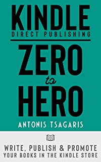 KDP: Zero to Hero: Write, Publish And Promote Your Books In The Kindle Store (Making Passive Income On Amazon Book 2)