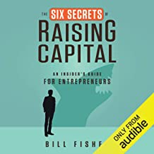 The Six Secrets of Raising Capital: An Insider's Guide for Entrepreneurs