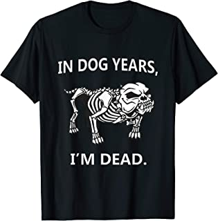 In Dog Years I'm Dead Funny Sayings T-Shirt Great Gifts