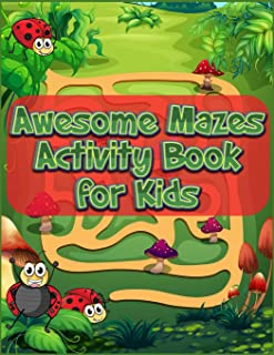 Awesome Mazes Activity Book for Kids: Best Maze All Ages 6 to 8, 1st Grade, 2nd Grade, Learning Activities, Games, Puzzles...