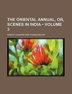 The Oriental Annual, Or, Scenes in India (Volume 3)