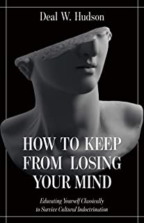 How to Keep From Losing Your Mind: Educating Yourself Classically to Resist Cultural Indoctrination