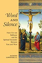 Word and Silence: Hans Urs von Balthasar and the Spiritual Encounter Between East and West (3rd edition)