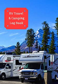 RV Travel & Camping Log Book: Journal To Log RV (Campervans/Motorheads/Trailers/Vanagons) Campsites and Campgrounds: Famil...