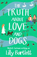 The Truth About Love and Dogs: The laugh out loud new romcom about friendship and happily ever afters