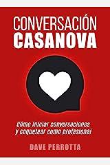Conversación Casanova: Cómo iniciar conversaciones y coquetear como profesional (Spanish Edition) Kindle Edition