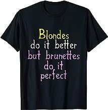 Blondes Do it Better but Brunettes Do it Better Funny Tshirt