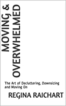 Moving & Overwhelmed: The Art of Decluttering, Downsizing and Moving On