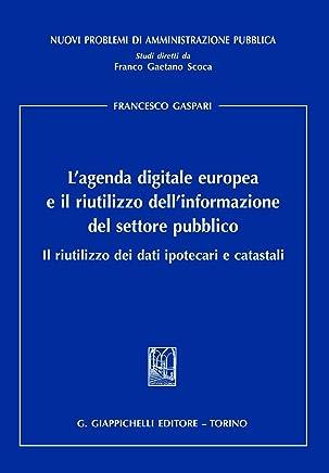 Lagenda digitale europea e il riutilizzo dellinformazione del settore pubblico: Il riutilizzo dei dati ipotecari e catastali