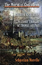 The World As God's Icon: Creator and Creation in the Platonic Thought of Thomas Aquinas
