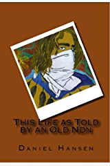 This LIfe as Told by an Old Ndn: Collection 1 Kindle Edition