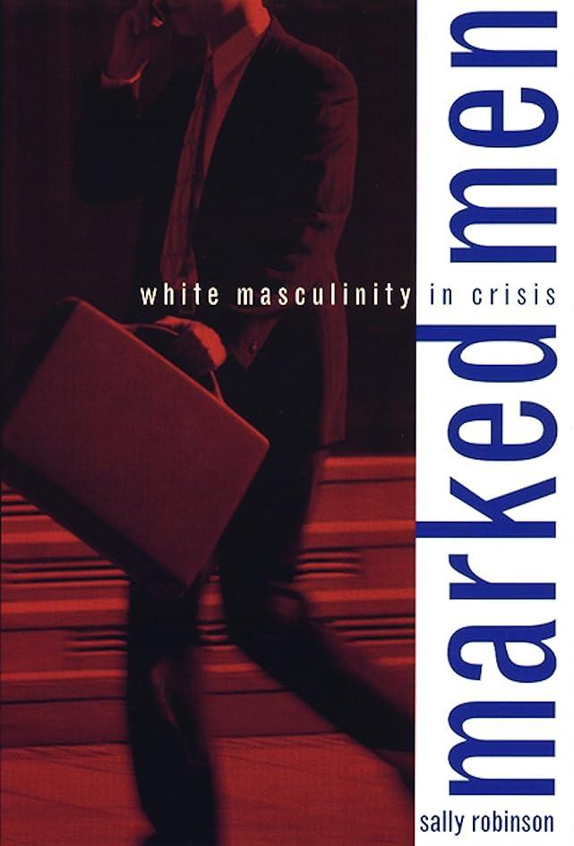 受け入れ技術的な情熱Marked Men: White Masculinity in Crisis (English Edition)