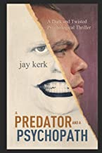 A Predator and A Psychopath: A Dark and Twisted Psychological Thriller