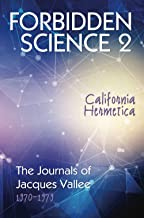 FORBIDDEN SCIENCE 2: California Hermetica, The Journals of Jacques Vallee 1970-1979