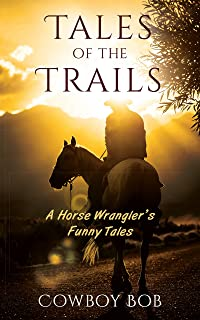 Tales of the Trails: A Horse Wrangler's Funny Tales