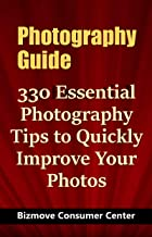 Photography Guide: 330 Essential Photography Tips to Quickly Improve Your Photos