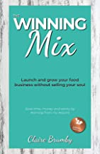 The Winning Mix: Launch and grow your food business without selling your soul