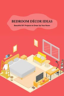 Bedroom Décor Ideas: Beautiful DIY Projects to Dress Up Your Room: Father's Day Gift (English Edition)