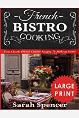 French Bistro Cooking ***Large Print Edition***: Easy Classic French Cuisine Recipes to Make at Home ペーパーバック