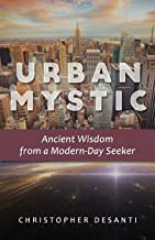 Urban Mystic: Ancient Wisdom from a Modern-Day Seeker