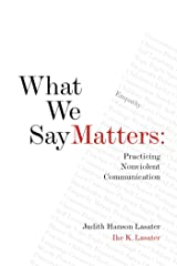 What We Say Matters: Practicing Nonviolent Communication Kindle Edition