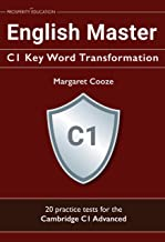 English Master C1 Key Word Transformation: 20 practice tests for the Cambridge C1 Advanced: 200 test questions with answer keys (English Edition)