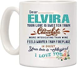 Valentines Day Gifts For Her - Dear Elvira Your Love Is Sweeter Than Chocolate More Intoxicating Than Wine Feels Warmer Than Fireplage In Short Your Love Is Magical I Love You - Mug 11 oz
