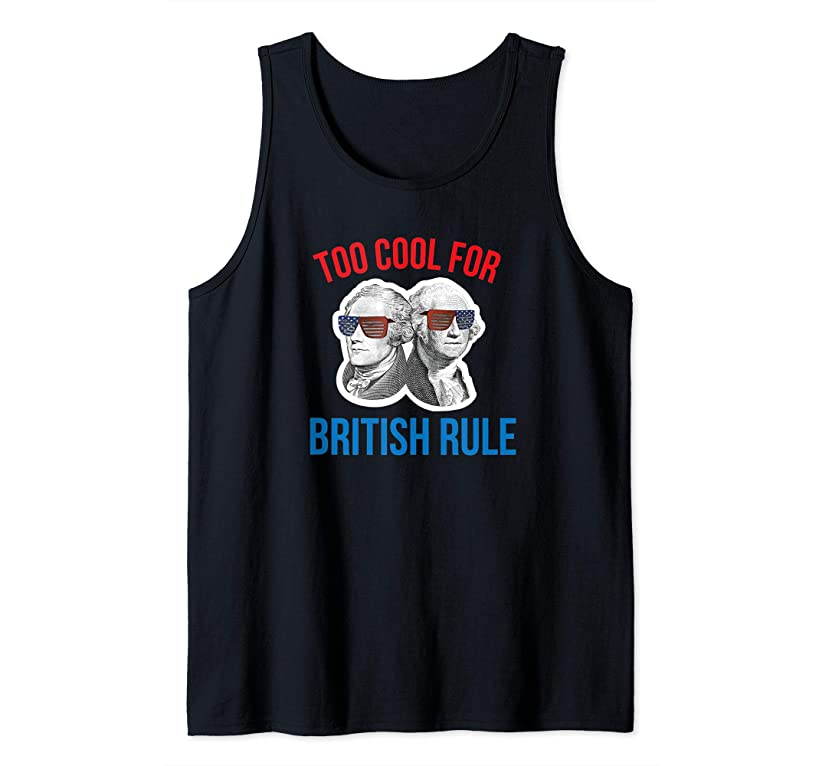 Hamilton Washington Funny 4th of July Too Cool British Rule Tank Top