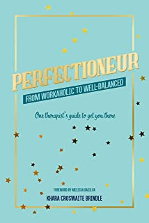 Perfectioneur From Workaholic to Well-Balanced: One Therapist's Guide to Get You There