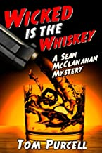 Wicked Is the Whiskey: A Sean McClanahan Mystery (Sean McClanahan Mysteries Book 1) (English Edition)