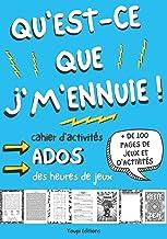 Qu'est-ce que j'm'ennuie ! cahier d'activités ados: livre jeu pour ado de 12-17 ans | + 100 pages de jeux et d'activité | ...