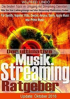Der ultimative Musik Streaming Ratgeber – Für Spotify, Napster, Rdio, Deezer, Ampya, Simfy, Prime Music, Apple Music: Die ...