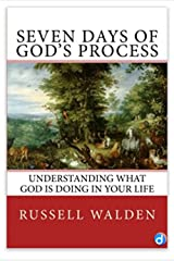Seven Days of God's Process: Understanding What God is Doing in Your Life Kindle Edition