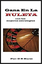 Gana en la Ruleta: con las mejores estrategias (Spanish Edition)