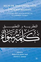 """Muslim and Christian Understanding: Theory and Application of """"A Common Word"""""""