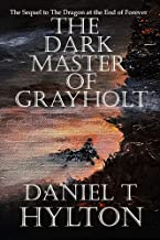 The Dark Master of Grayholt: The Sequel to The Dragon at the End of Forever