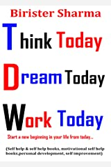 Think Today! Dream Today! Work Today!: Start a new beginning in your life from today… Kindle Edition