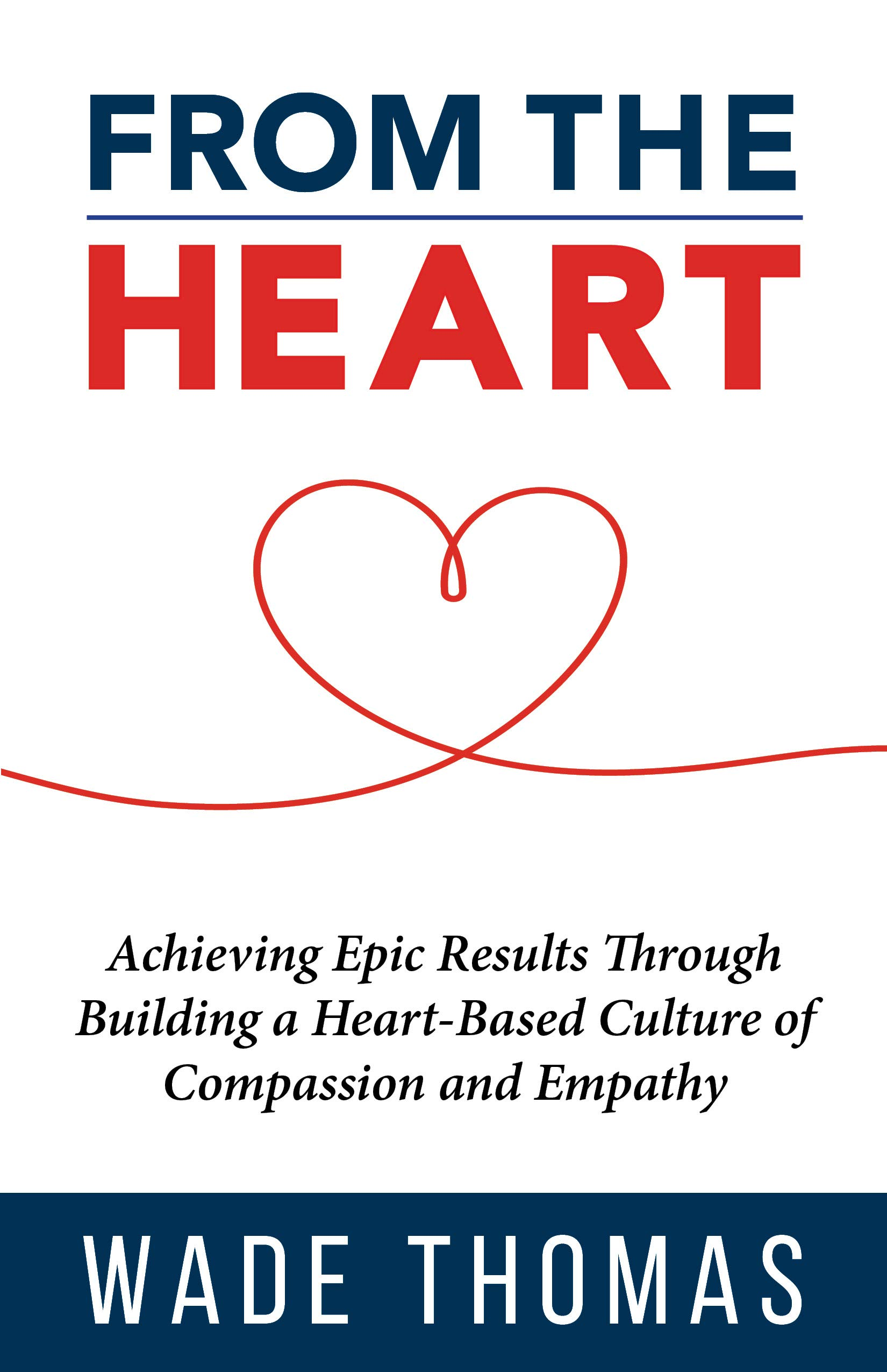 From the Heart: Achieve Epic Results with an approach that works