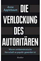 Die Verlockung des Autoritären: Warum antidemokratische Herrschaft so populär geworden ist (German Edition) Kindle Edition