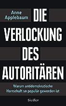 Die Verlockung des Autoritären: Warum antidemokratische Herrschaft so populär geworden ist (German Edition)