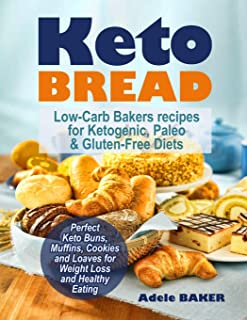 Keto Bread: Low-Carb Bakers recipes for Ketogenic, Paleo, & Gluten-Free Diets. Perfect Keto Buns, Muffins, Cookies and Loa...
